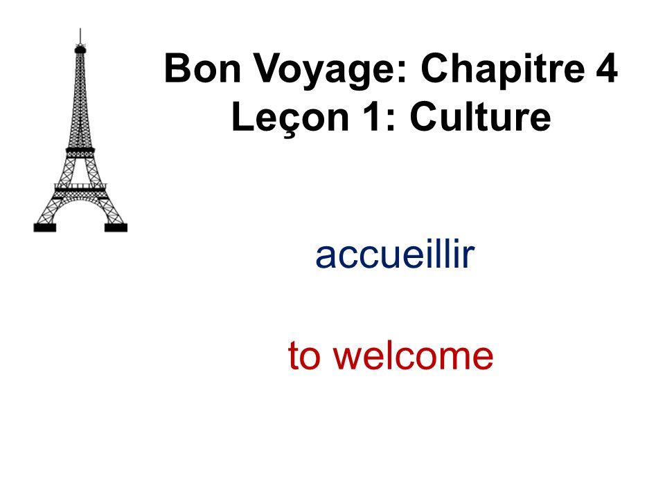 Bon Voyage: Chapitre 4 Leçon 1: Culture accueillir to welcome