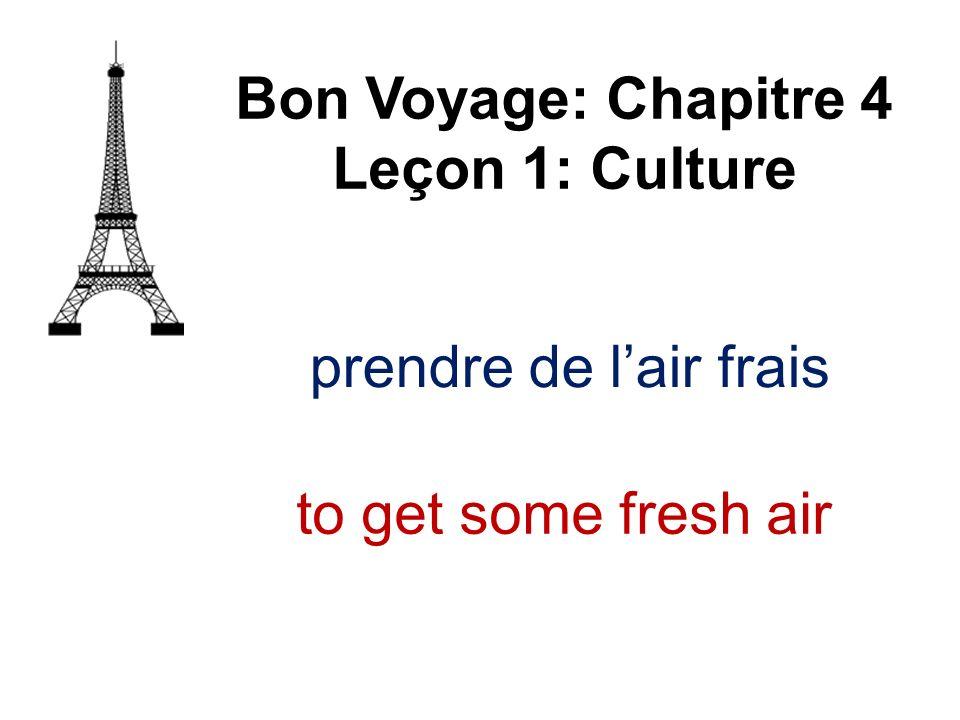 Bon Voyage: Chapitre 4 Leçon 1: Culture prendre de l'air frais to get some fresh air
