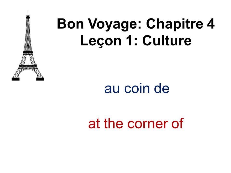 Bon Voyage: Chapitre 4 Leçon 1: Culture au coin de at the corner of