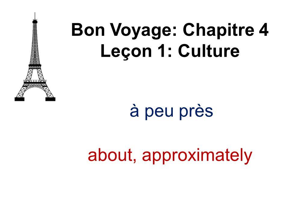 Bon Voyage: Chapitre 4 Leçon 1: Culture à peu près about, approximately