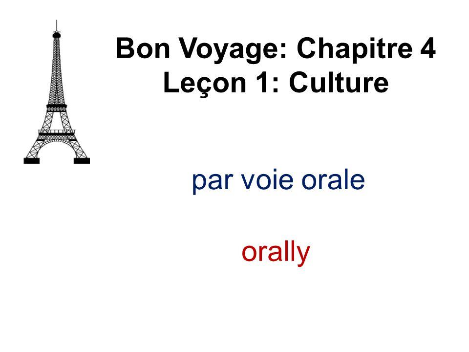 Bon Voyage: Chapitre 4 Leçon 1: Culture par voie orale orally
