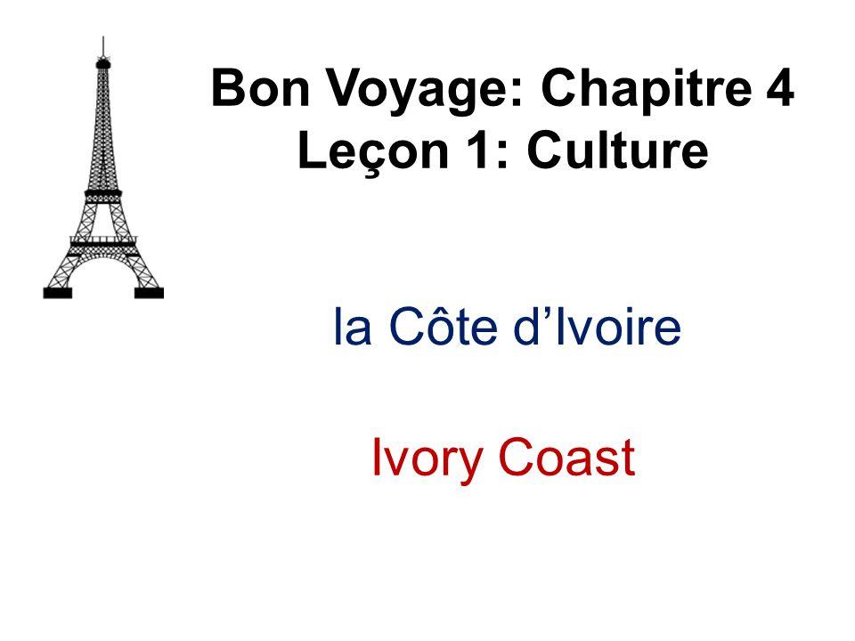Bon Voyage: Chapitre 4 Leçon 1: Culture la Côte d'Ivoire Ivory Coast