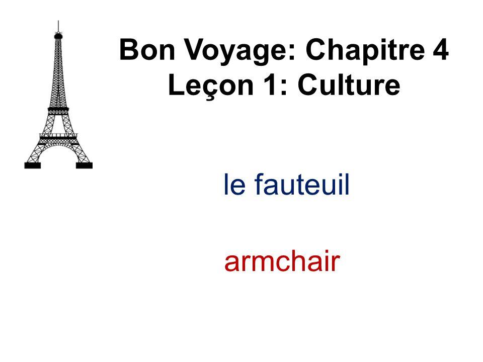 Bon Voyage: Chapitre 4 Leçon 1: Culture le fauteuil armchair
