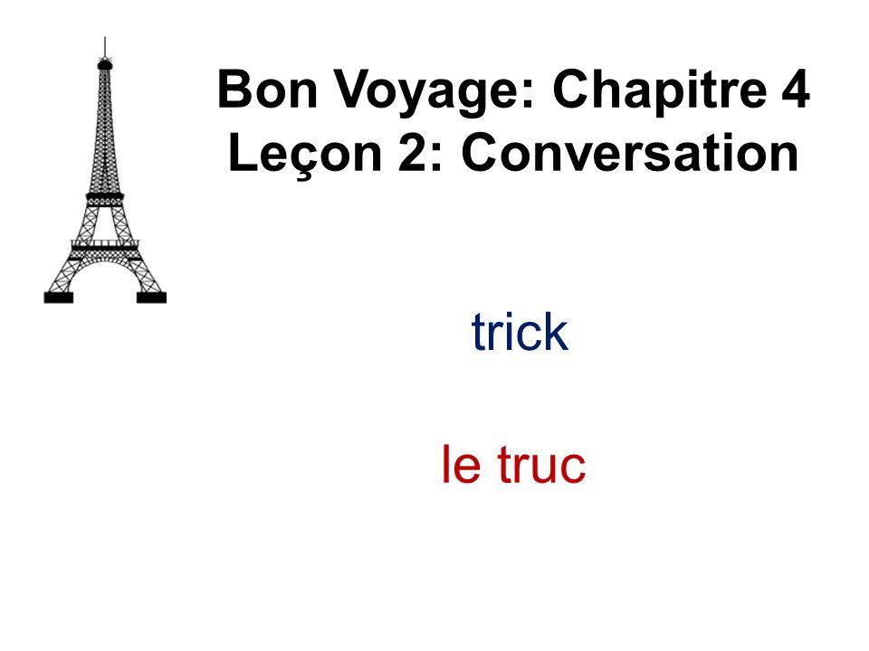 Bon Voyage: Chapitre 4 Leçon 2: Conversation trick le truc