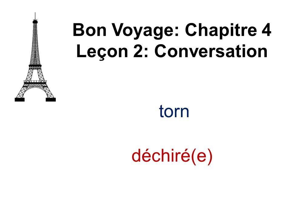 Bon Voyage: Chapitre 4 Leçon 2: Conversation torn déchiré(e)