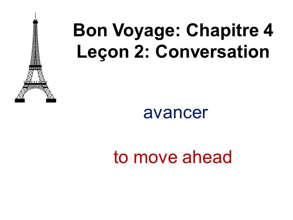 Bon Voyage: Chapitre 4 Leçon 2: Conversation avancer to move ahead