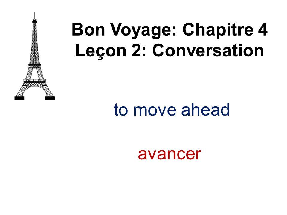 Bon Voyage: Chapitre 4 Leçon 2: Conversation to move ahead avancer