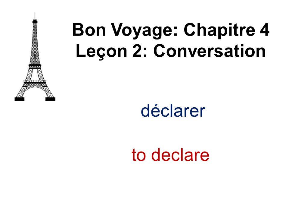 Bon Voyage: Chapitre 4 Leçon 2: Conversation déclarer to declare