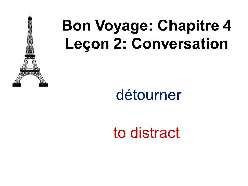Bon Voyage: Chapitre 4 Leçon 2: Conversation détourner to distract
