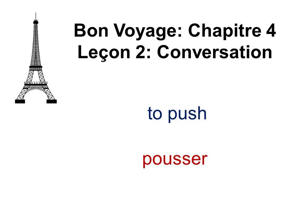 Bon Voyage: Chapitre 4 Leçon 2: Conversation to push pousser