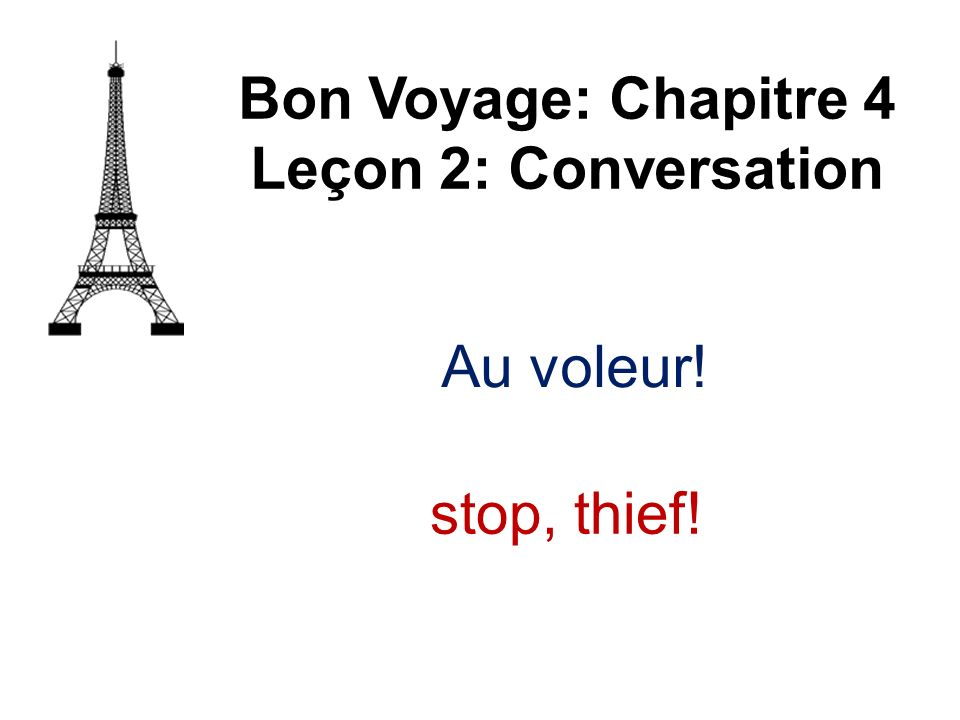 Bon Voyage: Chapitre 4 Leçon 2: Conversation Au voleur! stop, thief!