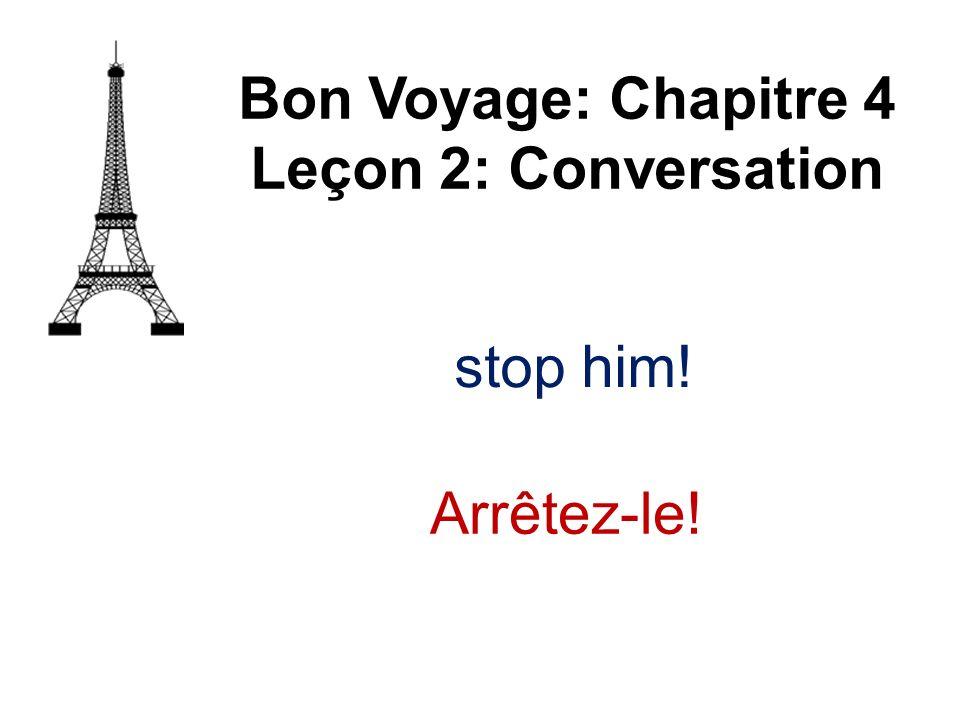 Bon Voyage: Chapitre 4 Leçon 2: Conversation stop him! Arrêtez-le!