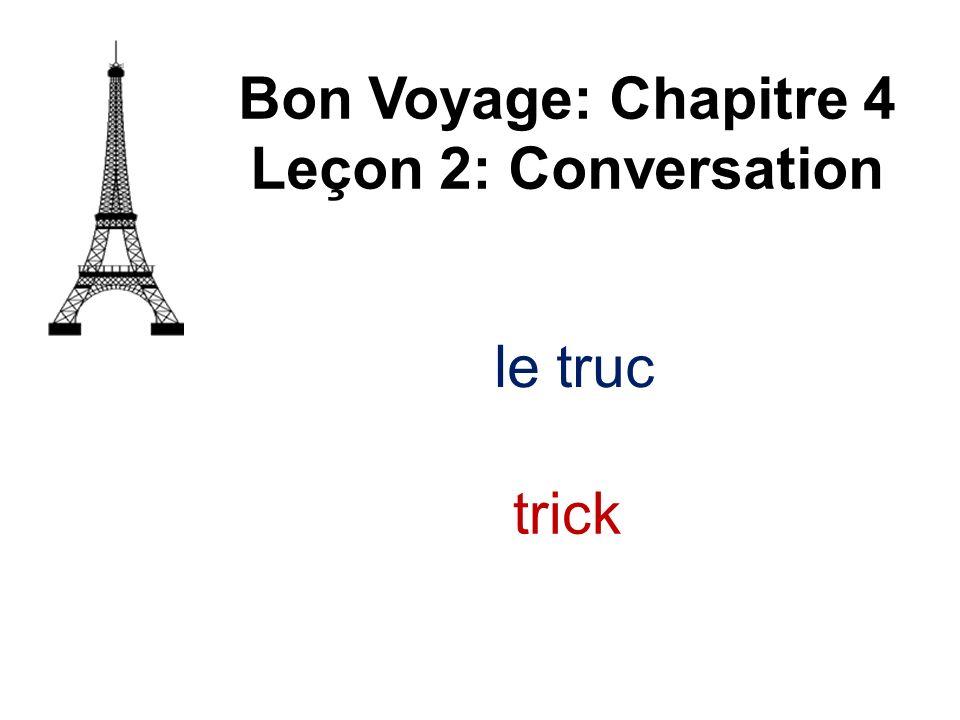 Bon Voyage: Chapitre 4 Leçon 2: Conversation le truc trick