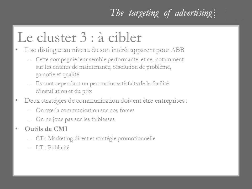Le cluster 3 : à cibler Il se distingue au niveau du son intérêt apparent pour ABB.
