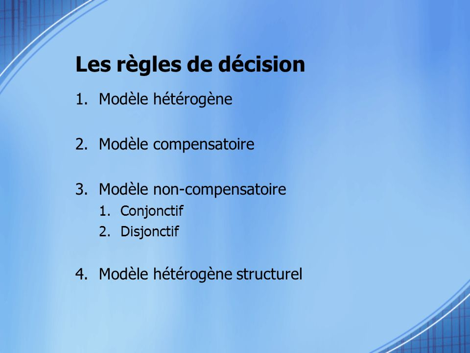 Les règles de décision Modèle hétérogène Modèle compensatoire