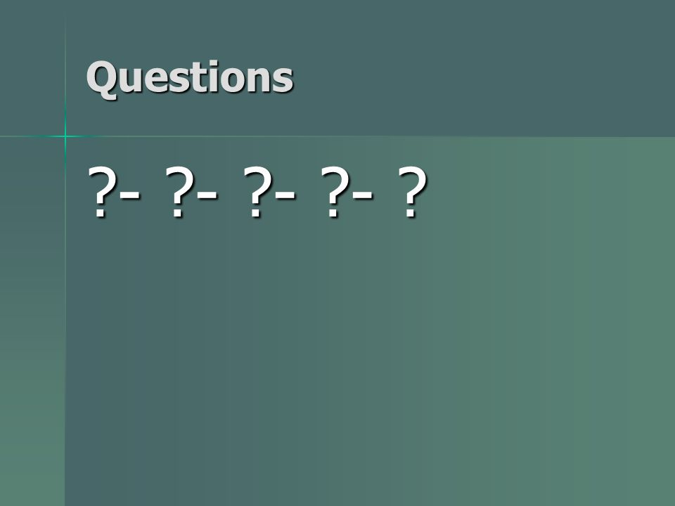 Questions - - - -