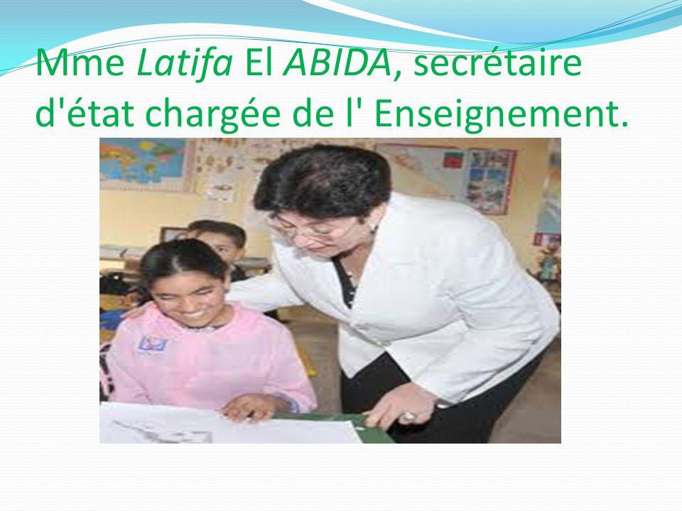Mme Latifa El ABIDA, secrétaire d état chargée de l Enseignement.