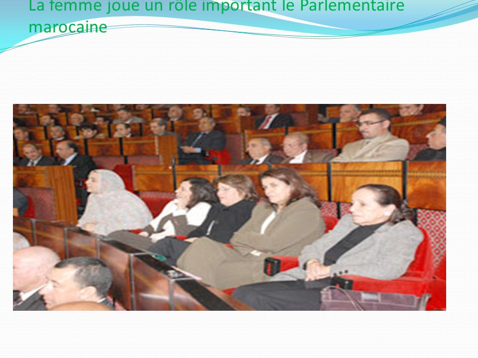 La femme joue un rôle important le Parlementaire marocaine