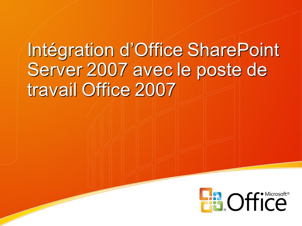Intégration d'Office SharePoint Server 2007 avec le poste de travail Office 2007
