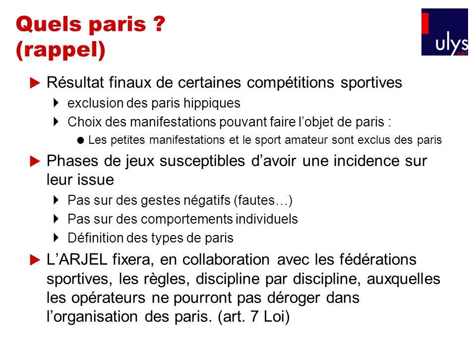 Quels paris (rappel) Résultat finaux de certaines compétitions sportives. exclusion des paris hippiques.