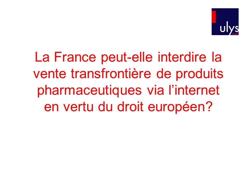 La France peut-elle interdire la vente transfrontière de produits pharmaceutiques via l'internet en vertu du droit européen