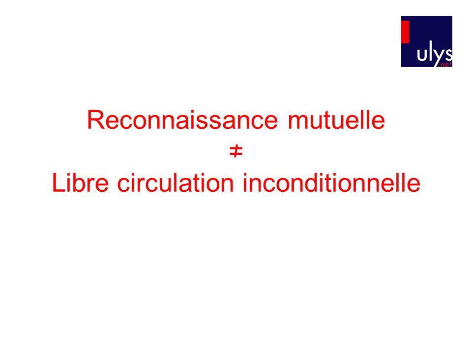 Reconnaissance mutuelle ≠ Libre circulation inconditionnelle