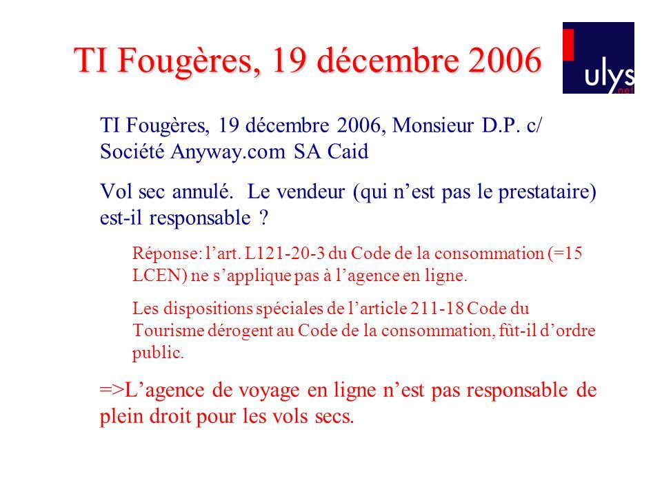 TI Fougères, 19 décembre 2006 TI Fougères, 19 décembre 2006, Monsieur D.P. c/ Société Anyway.com SA Caid.