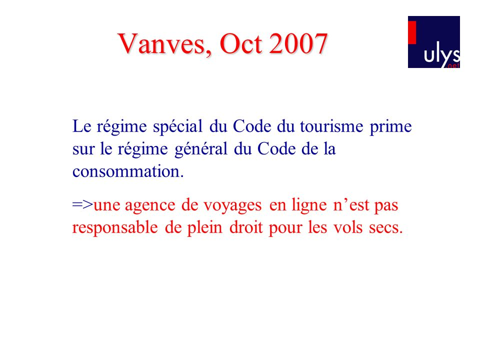 Vanves, Oct 2007 Le régime spécial du Code du tourisme prime sur le régime général du Code de la consommation.