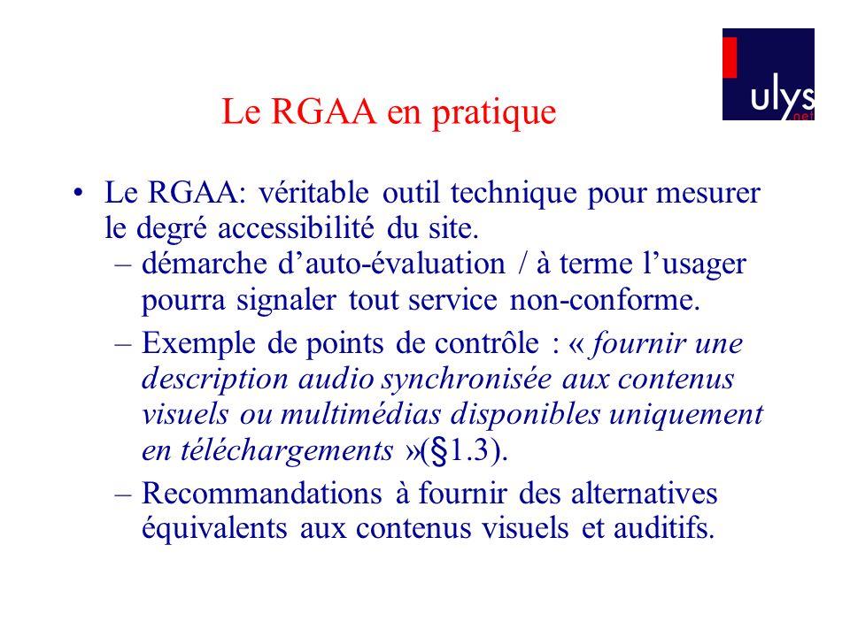 Le RGAA en pratique Le RGAA: véritable outil technique pour mesurer le degré accessibilité du site.