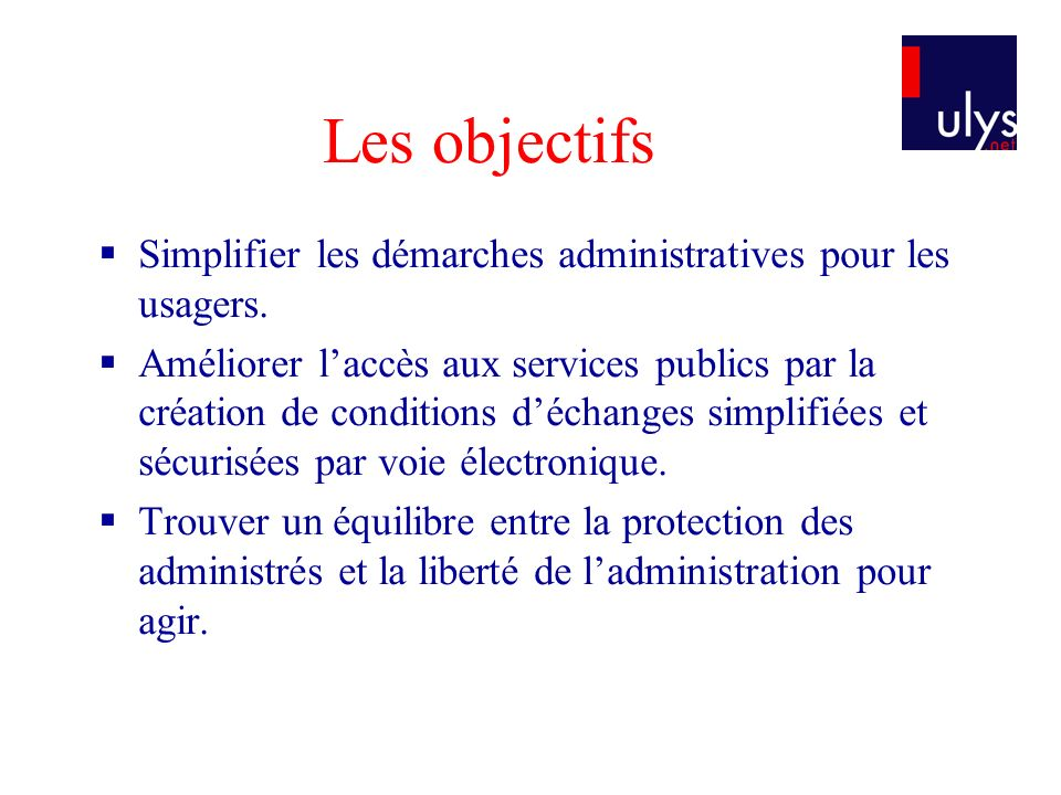 Les objectifs Simplifier les démarches administratives pour les usagers.