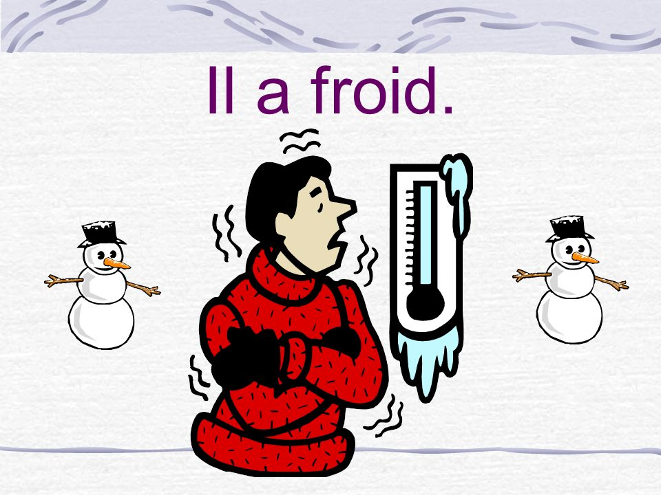 Il a froid.