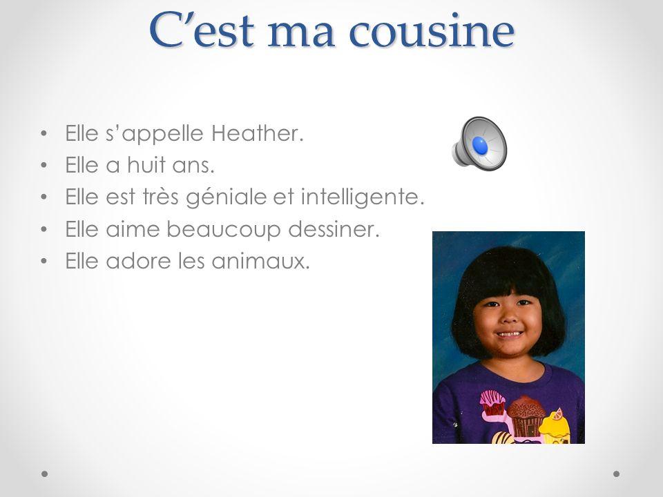 C'est ma cousine Elle s'appelle Heather. Elle a huit ans.