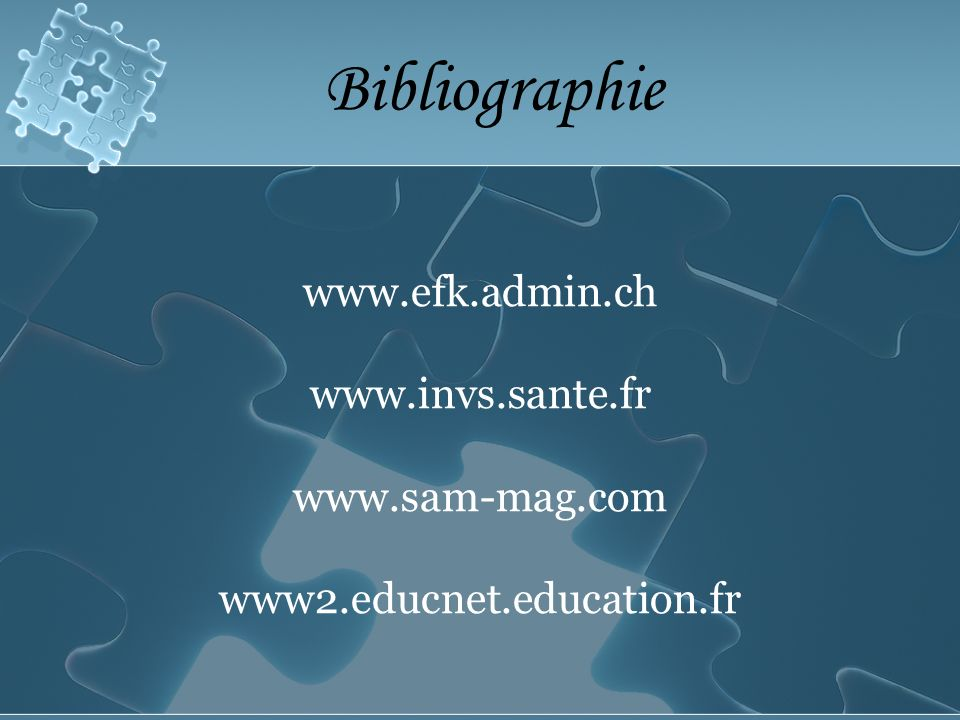 Bibliographie www.efk.admin.ch www.invs.sante.fr www.sam-mag.com