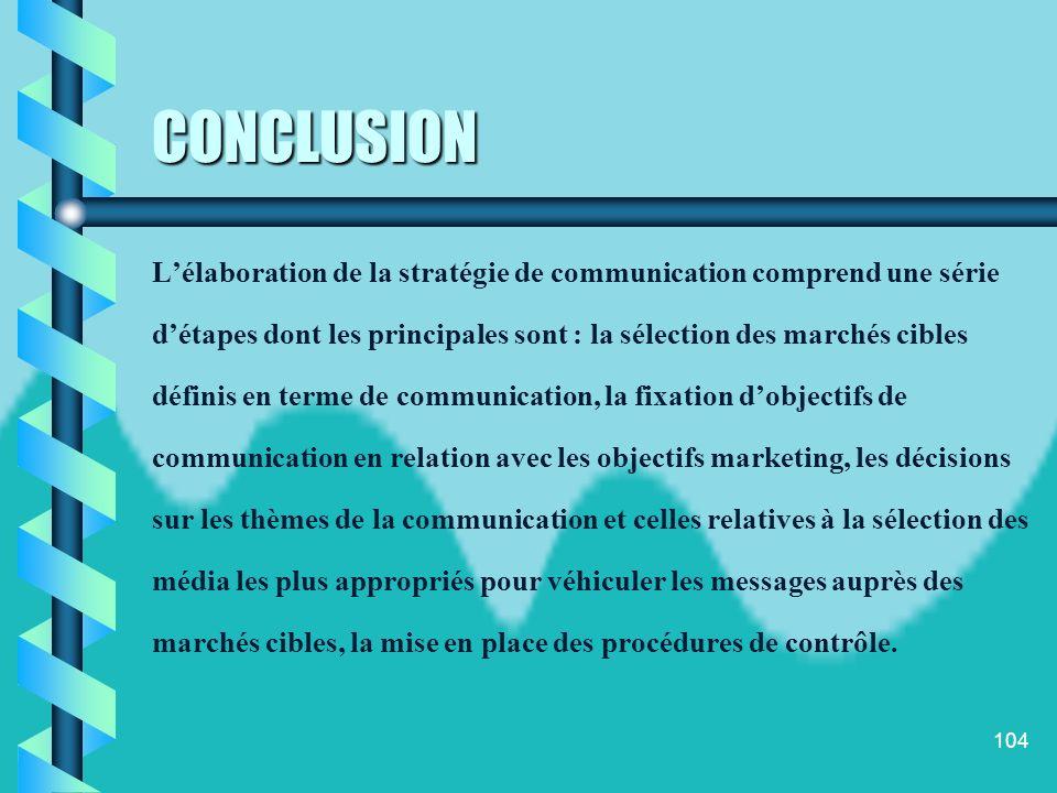 CONCLUSION L'élaboration de la stratégie de communication comprend une série. d'étapes dont les principales sont : la sélection des marchés cibles.