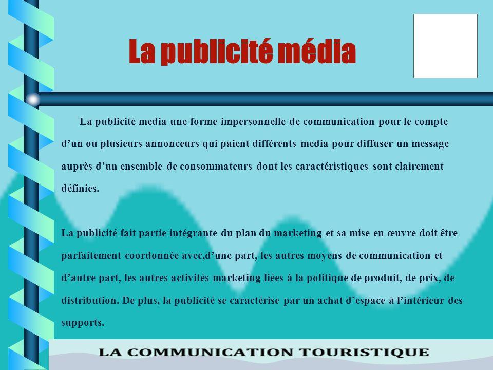 La publicité média La publicité media une forme impersonnelle de communication pour le compte.