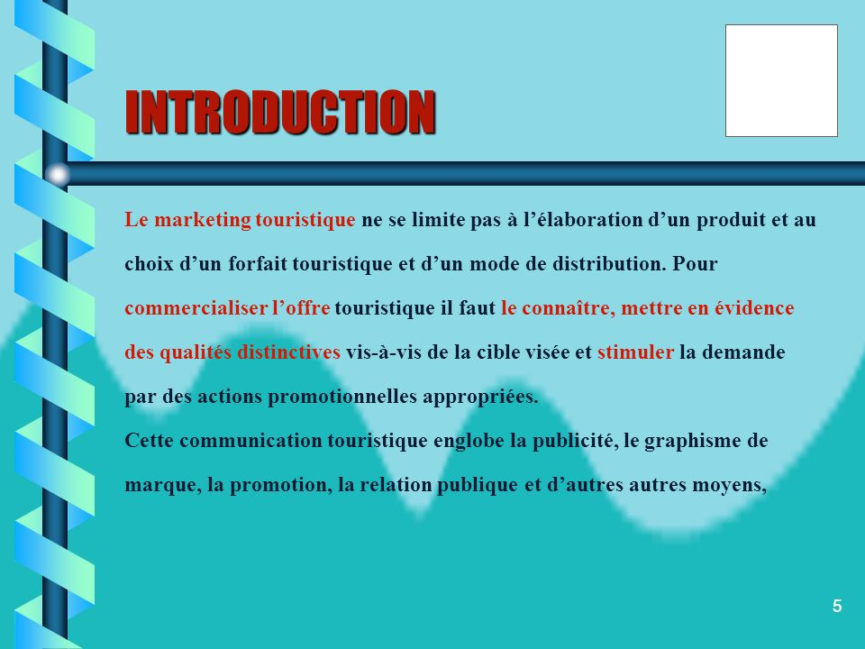INTRODUCTION Le marketing touristique ne se limite pas à l'élaboration d'un produit et au.