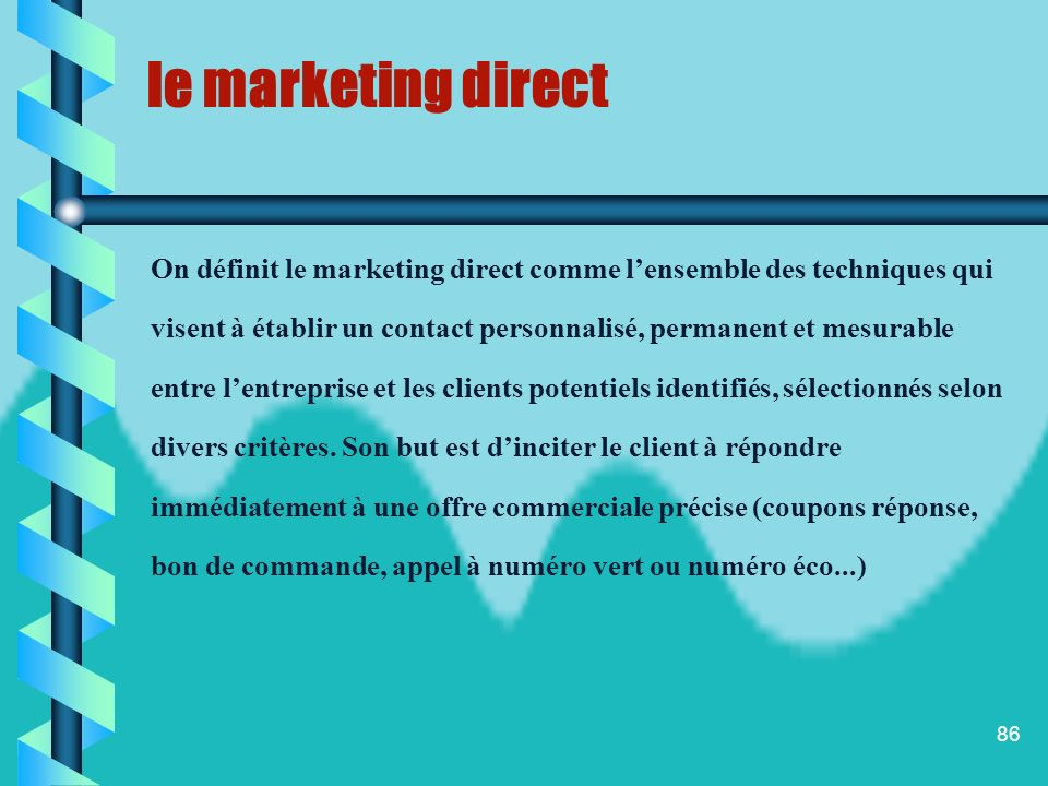 le marketing direct On définit le marketing direct comme l'ensemble des techniques qui.