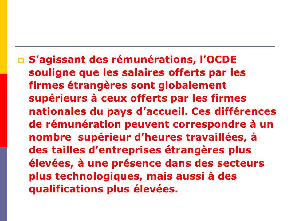 S'agissant des rémunérations, l'OCDE souligne que les salaires offerts par les firmes étrangères sont globalement supérieurs à ceux offerts par les firmes nationales du pays d'accueil.