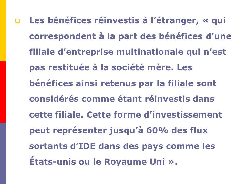 Les bénéfices réinvestis à l'étranger, « qui correspondent à la part des bénéfices d'une filiale d'entreprise multinationale qui n'est pas restituée à la société mère.