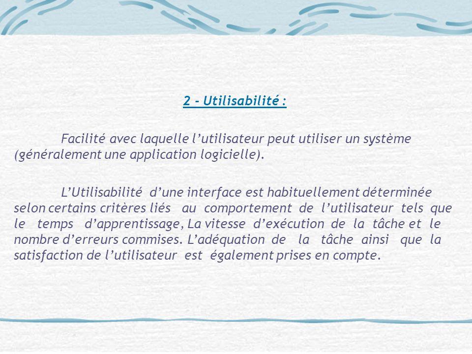 2 - Utilisabilité : Facilité avec laquelle l'utilisateur peut utiliser un système (généralement une application logicielle).