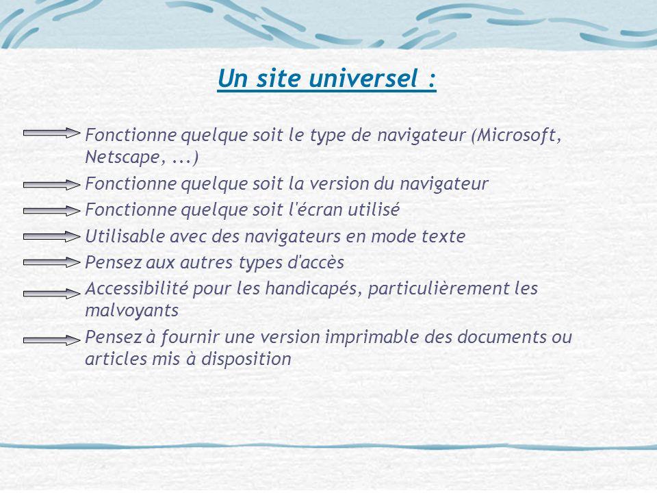 Un site universel : Fonctionne quelque soit le type de navigateur (Microsoft, Netscape, ...) Fonctionne quelque soit la version du navigateur.