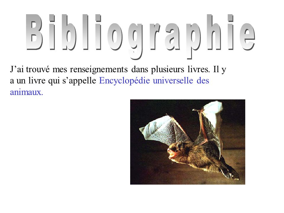 BibliographieJ'ai trouvé mes renseignements dans plusieurs livres.
