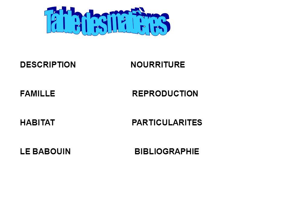 Table des matières DESCRIPTION NOURRITURE FAMILLE REPRODUCTION