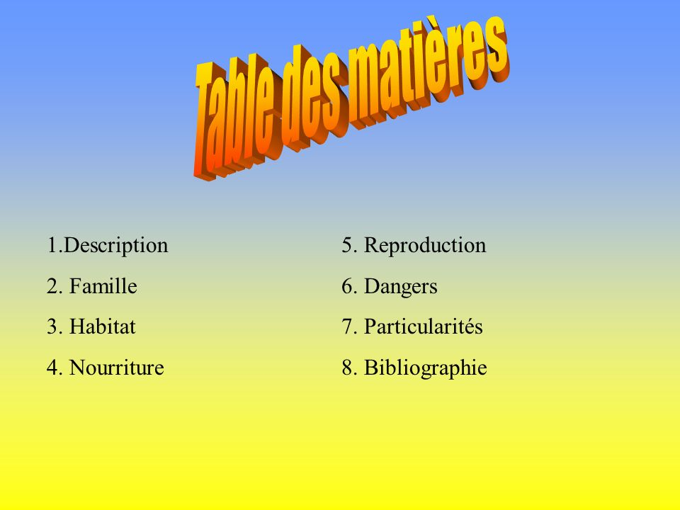 Table des matières 1.Description 2. Famille 3. Habitat 4. Nourriture
