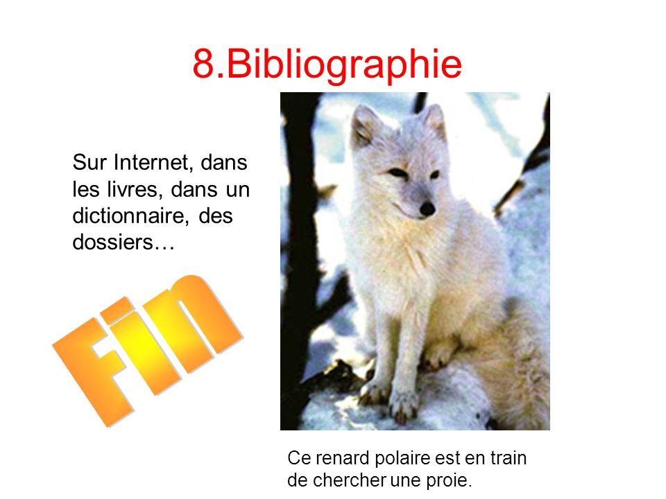 8.Bibliographie Sur Internet, dans les livres, dans un dictionnaire, des dossiers… Fin.