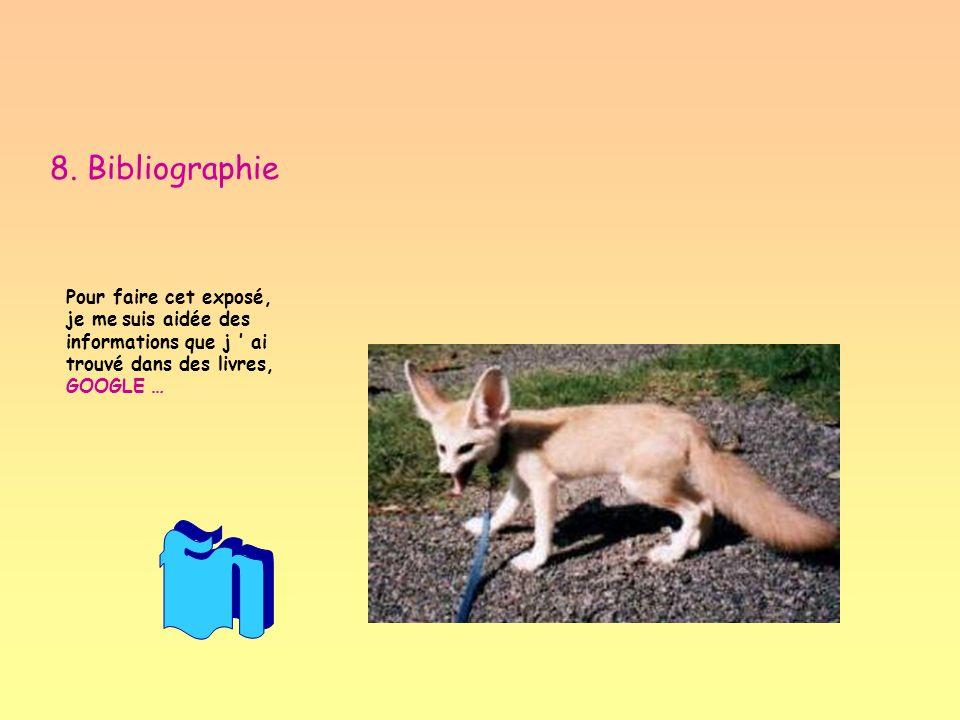 8. Bibliographie Pour faire cet exposé, je me suis aidée des informations que j ' ai trouvé dans des livres, GOOGLE …