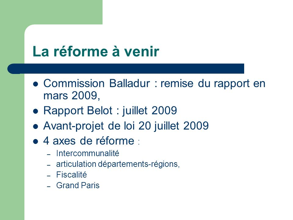 La réforme à venir Commission Balladur : remise du rapport en mars 2009, Rapport Belot : juillet 2009.