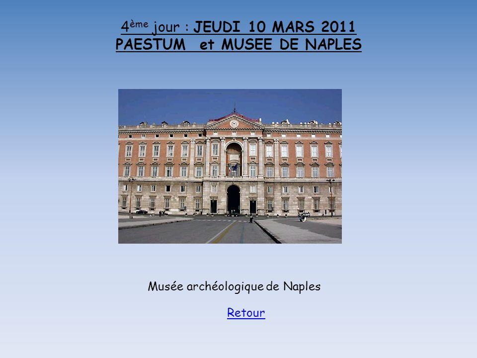 4ème jour : JEUDI 10 MARS 2011 PAESTUM et MUSEE DE NAPLES