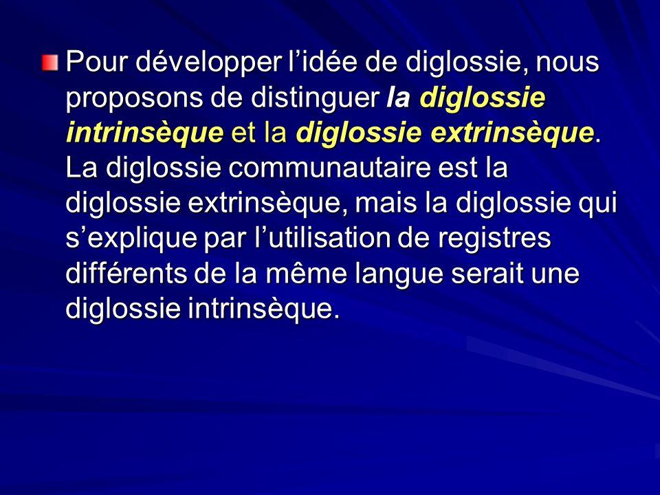 Pour développer l'idée de diglossie, nous proposons de distinguer la diglossie intrinsèque et la diglossie extrinsèque.