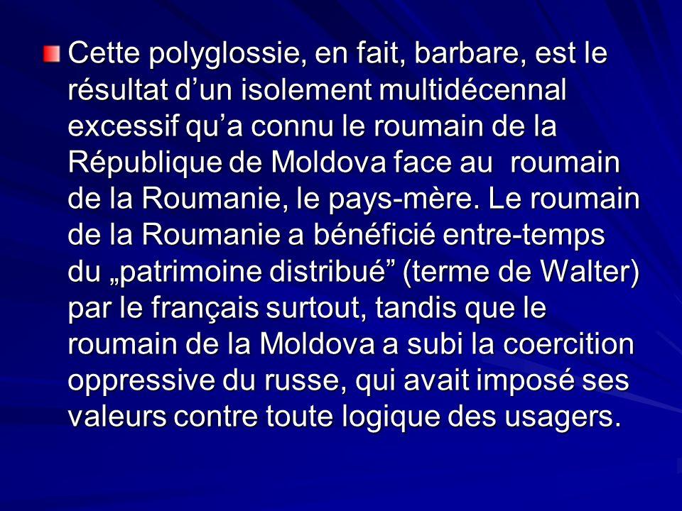Cette polyglossie, en fait, barbare, est le résultat d'un isolement multidécennal excessif qu'a connu le roumain de la République de Moldova face au roumain de la Roumanie, le pays-mère.